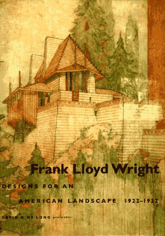 Frank Lloyd Wright: Designs for an American Landscape, 1922-1932, David Delong