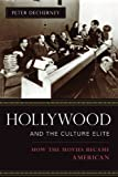 Hollywood and the Culture Elite: How the Movies Became American (Film and Culture Series)