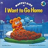 Muppet Kids in I Want To Go Home (A Golden Look-Look Book) (0307126501) by Ellen Weiss