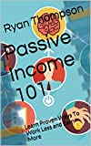 Passive Income 101: Learn Proven Ways To Work Less and Earn More