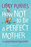 How Not to Be a Perfect Mother