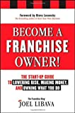 img - for Become a Franchise Owner!: The Start-Up Guide to Lowering Risk, Making Money, and Owning What you Do by Libava, Joel (2011) Hardcover book / textbook / text book