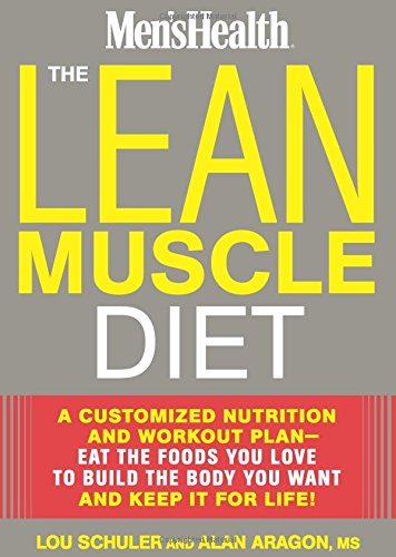 The Lean Muscle Diet: A Customized Nutrition and Workout Plan–Eat the Foods You Love to Build the Body You Want and Keep It for Life!