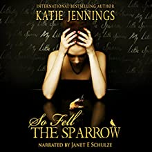 So Fell the Sparrow (       UNABRIDGED) by Katie Jennings Narrated by Janet E. Schulze