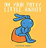On Your Potty, Little Rabbit (Anna series)