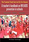 The Fountain Youth Survival Kit for Schools. A Teacher's Handbook on HIV/AIDS Prevention in Schools.