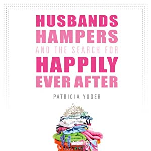 Husbands, Hampers, and the Search for Happily Ever After | [Patricia Yoder]