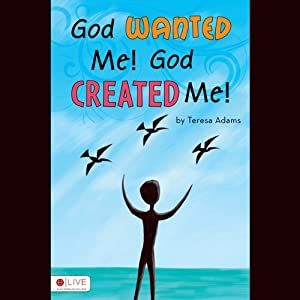 God Wanted Me! God Created Me! | [Teresa Adams]
