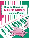 How to Dress Up Naked Music on the Piano (0912732601) by Shinn, Duane