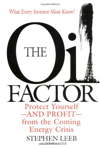 The Oil Factor: Protect Yourself - And Profit - From the Coming Energy Crisis