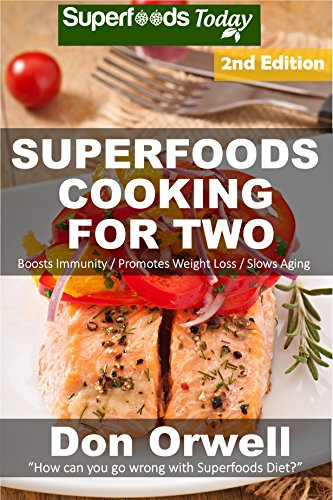 Superfoods Cooking For Two: Over 170 Quick & Easy Cooking, Gluten Free Cooking, Low Cholesterol Cooking, Low Fat Cooking, Whole Foods Cooking, Cooking ... meal plan-weight loss naturally Book 49) by Don Orwell