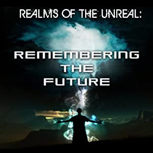 Remembering the Future: Realms of the Unreal | [Brooks Agnew]