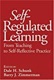 Self-regulated learning : from teaching to self-reflective practice /
