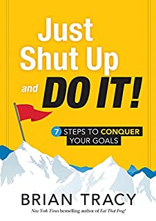 Book Cover: Just Shut Up and Do It: 7 Steps to Conquer Your Goals