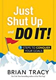 img - for Just Shut Up and Do It: 7 Steps to Conquer Your Goals book / textbook / text book