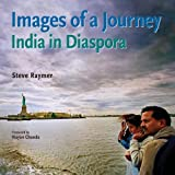Images of a Journey: India in Diaspora ~ Steve Raymer