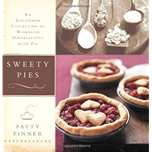 Sweety Pies: An Uncommon Collection of Womanish Observations, With Pies: Amazon.it: Patty Pinner, Alexandra Grablewski: Libri in altre lingue