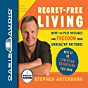 Regret-Free Living: Hope for Past Mistakes and Freedom from Unhealthy Patterns (       UNABRIDGED) by Stephen Arterburn, John Shore Narrated by Stephen Arterburn