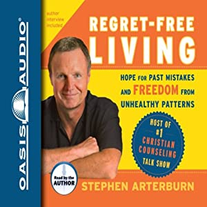 Regret-Free Living: Hope for Past Mistakes and Freedom from Unhealthy Patterns | [Stephen Arterburn, John Shore]