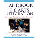 Handbook for K-8 Arts Integration: Purposeful Planning Across the Curriculum ~ Nan L. McDonald
