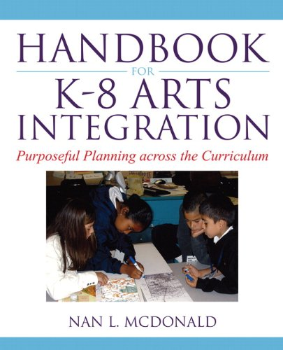 Handbook for K-8 Arts Integration: Purposeful Planning...