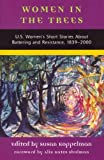 Women in the Trees: U.S. Womens Short Stories About Battering and Resistance, 1839-2000 (American Womens Stories Project)