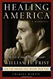 Healing America: The Life of Senate Majority Leader Bill Frist and the Issues that Shape Our Times