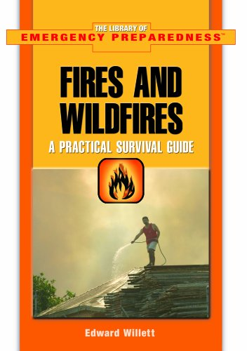 Fires And Wildfires: A Practical Survival Guide (The Library of Emergency Preparedness)