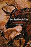 Our Prehistoric Past: Art and Civilization (New Horizons) (0500300887) by Vialou, Denis