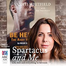 Spartacus and Me: Life, Love and Everything In Between Audiobook by Vashti Whitfield, Sue Smethurst Narrated by Vashti Whitfield, Kate Hosking