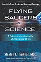 Flying Saucers and Science: A Scientist Investigates the Mysteries of UFOs, Interstellar Travel, Crashes, and Government Cover-Ups