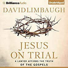 Jesus on Trial: A Lawyer Affirms the Truth of the Gospel (       UNABRIDGED) by David Limbaugh Narrated by Walter Dixon