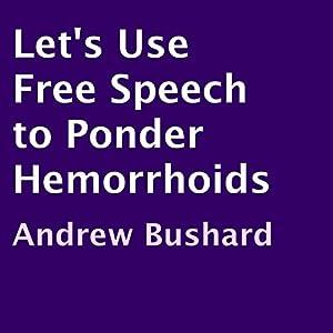 Let's Use Free Speech to Ponder Hemorrhoids Audiobook