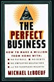 img - for PERFECT BUSINESS: How to Make a Million from Home with No Payroll, No Employee Headaches, No Debts and No Sleepless Nights book / textbook / text book