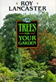 Roy Lancaster Trees for Your Garden