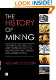 The History of Mining: The events, technology and people involved in the industry that forged the modern world