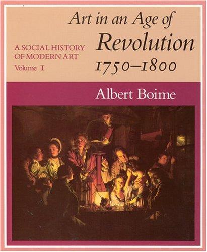 A Social History of Modern Art, Volume 1: Art in an Age of Revolution, 1750-1800 (Vol 1), Albert Boime