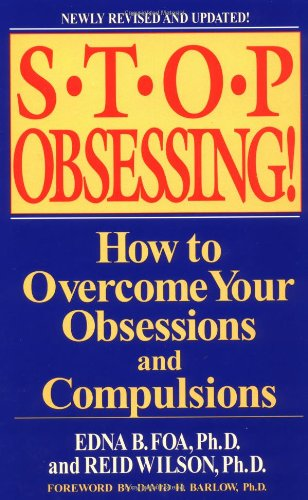 Stop Obsessing!: How to Overcome Your Obsessions and Compulsions (Revised Edition), by Edna B. Foa, Reid Wilson