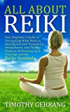 All About Reiki: Your Beginner's Guide to Discovering What Reiki Is, Healing and Self Treatments, Attunements, Your Seven Chakras, Performing Aura Viewings, and the Reiki Symbols