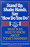 "Stand Up, Shake Hands, and Say ""How Do You Do"": What Boys Need to Know about Todays Manners"