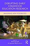 Disrupting Early Childhood Education Research: Imagining New Possibilities (Changing Images of Early Childhood)