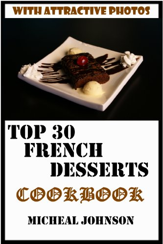 Guaranteed To Be Top 30 Nutritious, Delicious And Recommended French Desserts Cookbook You'Ll Ever Eat