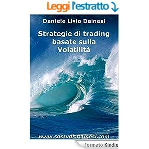 Strategie di trading per la Volatilità: Operare nei mercati volatili (Monografie di Strategie e Trading Systems (MSTS®) Vol. 1)