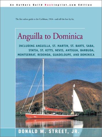 安圭拉到多米尼克: 包括安圭拉、 圣马丁、 圣巴、 萨巴、 Statim、 圣基茨、 尼维斯、 安提瓜、 巴布达、 蒙特塞拉特、 东达、 瓜德罗普岛和多米尼克街的巡航指南 》 (在东部加勒比地区)