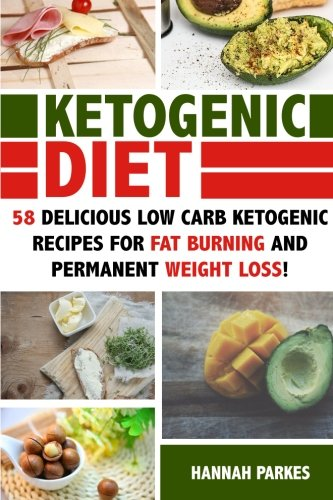 Ketogenic Diet: 58 Delicious Low Carb Ketogenic Recipes for Fat Burning and Permanent Weight Loss! (Ultimate Cookbook - The Complete...