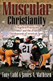 Muscular Christianity: Evangelical Protestants and the Development of American Sport
