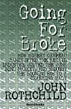 Going for Broke: How Robert Campeau Bankrupted the Retail Industry, Jolted the Junk Bond Market, and Brought the Booming 80s to a Crash (1893122611) by Rothchild, John