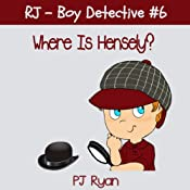 RJ - Boy Detective #6: Where Is Hensely? | PJ Ryan