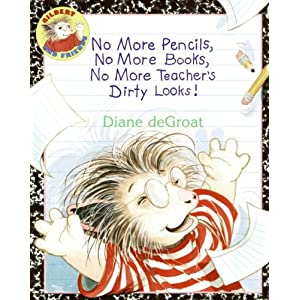 No More Pencils, No More Books, No More Teacher's Dirty Looks! (Gilbert and Friends)