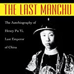 The Last Manchu: The Autobiography of Henry Pu Yi, Last Emperor of China | Henry Pu Yi,Paul Kramer